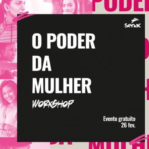 Workshop gratuito, dia 26, sobre O Poder da Mulher no Senac em Campo Mourão