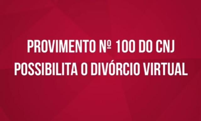 Provimento nº 100 do CNJ possibilita o divórcio virtual