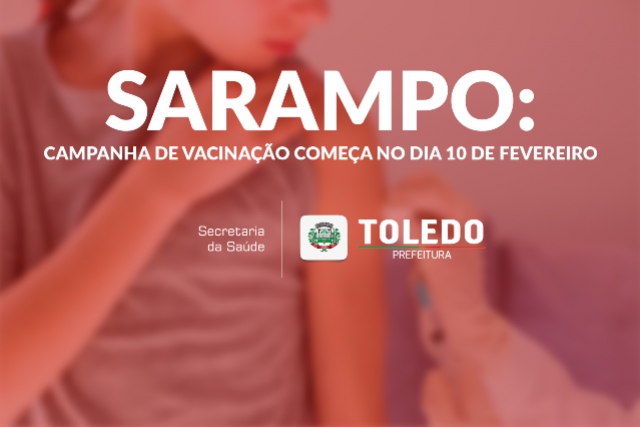 Campanha de vacinação contra o Sarampo começa no dia 10 de fevereiro em Toledo
