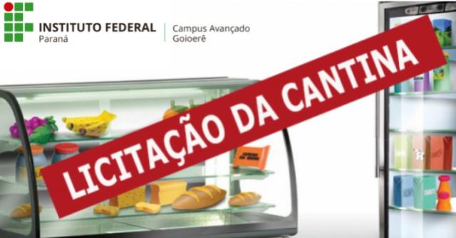 LICITAÇÃO: Continua aberta as propostas de concessão do uso da Cantina no IFPR Goioerê