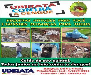 Ubiratã contra a Dengue: Fique atento - o combate a dengue começa por você.