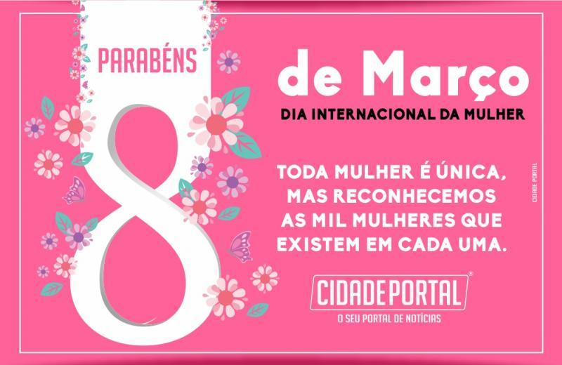 Cidade Portal lembra que hoje é: Dia Internacional da Mulher